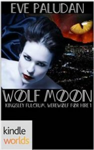 Wolf Moon (Kingsley Fulcrum, Werewolf for Hire Book 1) by Eve Paludan